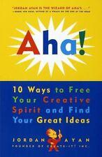 Aha! 10 Ways to Free Your Creative Spirit and Find Your Great Ideas, Jordan Ayan