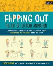Flipping Out: The Art of Flip Book Animation: Learn to Illustrate & Create Your