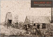 BALLARAT 2013 - DOUGLAS STEWART FINE BOOKS - GOLDFIELDS, EUREKA STOCKADE