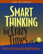 Smart Thinking for Crazy Times : The Art of Solving the Right... Ian I. Mitroff
