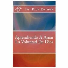 Aprendiendo a Amar la Voluntad de Dios by Rick Kurnow (2013, Paperback)