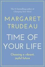 The Time of Your Life : Choosing a Vibrant, Joyful Future by Margaret Trudeau...