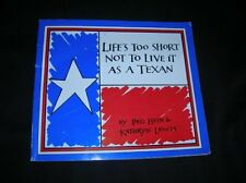 Lifes Too Short Not To Live It As A Texan