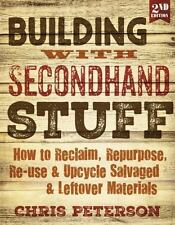 Building with Secondhand Stuff, 2nd Edition: How to Reclaim, Repurpose, Re-use &