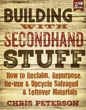 Building with Secondhand Stuff, 2nd Edition : How to Reclaim, Repurpose,...