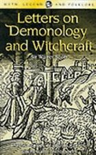 Letters on Demonology & Witchcraft: Classic Stories of Ghosts, Fairies, Witches