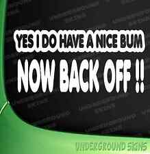YES I DO HAVE A NICE BUM NOW BACK OFF FUNNY CAR JDM EURO VINYL DECAL STICKER