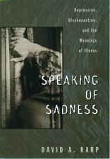 Speaking of Sadness : Depression, Disconnection, and the Meanings of Illness...