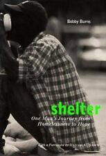 Shelter : One Man's Journey from Homelessness to Hope by Bobby Burns and...