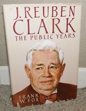 J. Reuben Clark The Public Years by Frank Fox 1980 LDS Mormon Book