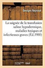 La Saignee de la Transfusion Saline Hypodermique Dans les Maladies Toxiques...