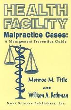 Health Facility Malpractice Cases : A Management Prevention Guide by Monroe...