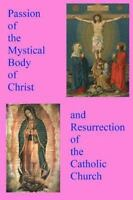 Passion of the Mystical Body of Christ : And the Resurrection of the Catholic...