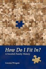 How Do I Fit In? : A Swedish Family History by Linoma Wingate (2012, Paperback)