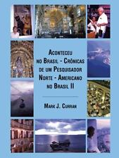 Aconteceu No Brasil - Crônicas de Um Pesquisador Norte - Americano No Brasil...