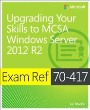 Exam Ref 70-417: Upgrading Your Skills to Windows Server 2012 R2 by J.C. Mackin