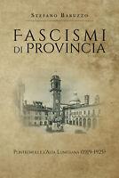 Fascismi di provincia Pontremoli e l'Alta Lunigiana - Stefano Baruzzo,  2019
