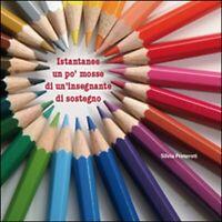 Istantanee e pensieri a colori di un'insegnante di sostegno. (Preteroti, 2015)