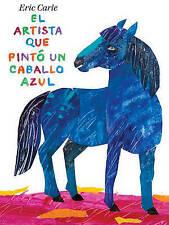 NEW El artista que pintó un caballo azul (Spanish Edition) by Eric Carle