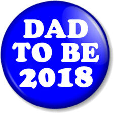 "DAD TO BE 2018 25mm 1"" Pin Button Badge Expecting a Baby New Parent Daddy Father"