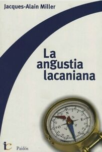 LA ANGUSTIA LACANIANA by JACQUES-ALAIN MILLER Spanish Book