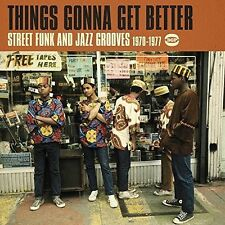 Things Gonna Get Bet - Things Gonna Get Better: Street Funk & Jazz Groove [New C