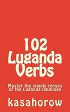 102 Luganda Verbs : Master the Simple Tenses of the Luganda Language: By kasa...
