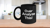 Over Analyze This Mug Black Coffee Cup Funny Gift for Office, Mom, Analyst,