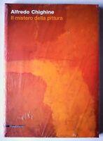 """Alfredo Chighine """"Il mistero della pittura""""- SilvanaEditoriale 2005 - SIGILLATO"""