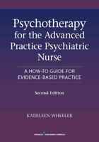 Psychotherapy for the Advanced Practice Psychiatric Nurse : A How-to Guide fo...