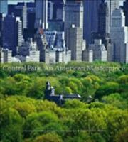 Central Park, an American Masterpiece : A Comprehensive History of the...