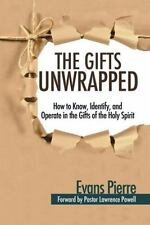 The Gifts Unwrapped : How to Know, Identify, and Operate in the Gifts of the...