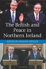 The British and Peace in Northern Ireland: The Process and Practice of Reaching