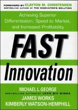 Fast Innovation: Achieving Superior Differentiation, Speed to Market, and Incre