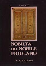 LA NOBILTA' DEL MOBILE FRIULANO - TITO MIOTTI