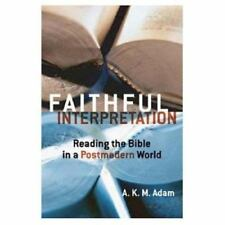 Faithful Interpretation : Reading the Bible in a Postmodern World by A. K. M....