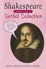 Shakespeare and the Art of Verbal Seduction Ottchen, Cynthia J., Hill, Wayne F.