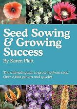 Seed Sowing and Growing Success : A Guide to Sowing over 2,000 genera in a uniqu