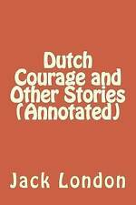 Dutch Courage and Other Stories (Annotated) by Jack London -Paperback