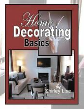 Home Decorating Basics : Basics of Home Decorating by Shirley D. Lise (2014,...