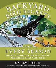 Backyard Bird Secrets for Every Season: Attract a Variety of Nesting, Feeding, a