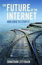The Future of the Internet--And How to Stop It by Zittrain, Jonathan