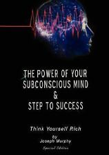 The Power Of Your Subconscious Mind & Steps To Success: Think Yourself Rich, ...