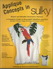 Applique Concepts in Sulky Rayon and Metallic Decorative Threads A Complete Guid