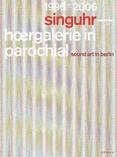 NEW Singuhr 1996-2006: sound art gallery berlin by Helga de la Motte-Haber