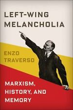 Left-Wing Melancholia : Marxism, History, and Memory: By Traverso, Enzo
