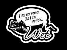 Fishing sticker, i like my women like  my fish wet, funny vinyl decal