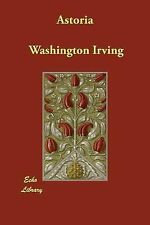 Astoria: By Washington Irving