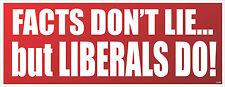 ANTI OBAMA FACTS DON'T LIE - LIBERALS DO - POLITICAL BUMPER STICKER #4186