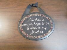 "Adorable Oval Wall Plaque ""All That I am or hope to be I owe to My Mother"" 7x9"